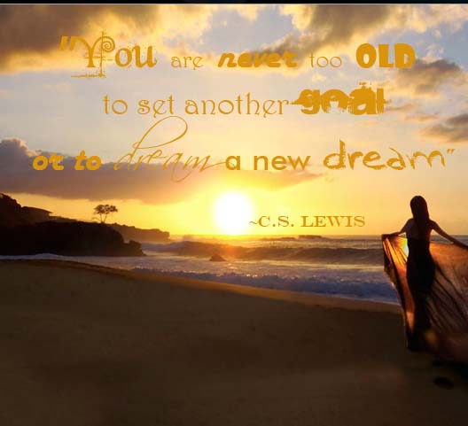 Awesome Youu0027re Never Too Old To Dream A New Dreamu2026quote Of The Day