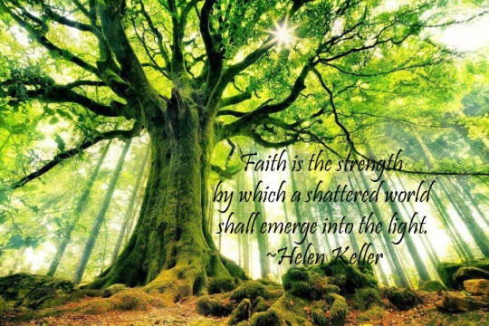 faith is the strength by which a shatered world will emerge into light
